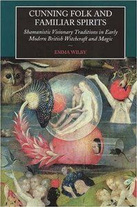 Cunning-Folk and Familiar Spirits: Shamanistic Visionary Traditions in Early Modern British Witchcraft and Magic: Emma Wilby: 9781845190798: Amazon.com: Books