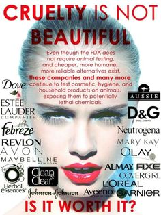 Cruelty is not beautiful...there are plenty of cruelty-free options out there these days...plus for the most part, cruelty-free is also organic and/or natural, so it's better for you and the environment in any case