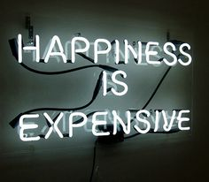 Happiness is Expensive via this isn't happiness