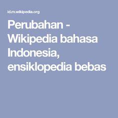 Perubahan - Wikipedia bahasa Indonesia, ensiklopedia bebas