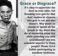 If you knew a parent that starved some of their kids literally to death while feeding the others more than they need, would you think that parent was loving and worthy of praise and admiration? Would you think there was ANY excuse for what they did? THINK ABOUT IT.