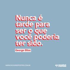 frase - Nunca é tarde para ser o que você poderia ter sido - George Elliot