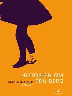 Ingvild H. Rishøi: 'Historien om Fru Berg'. Noveller. Gyldendal forlag 2011