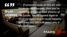Quote from Bryan Versteeg, Mars One's mission concept artist.