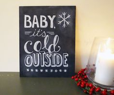 Holiday Chalkboard Sign - Christmas  Decor - Baby Its Cold Outside Sign  - Chalkboard Art- Winter Wedding Sign. $75.00, via Etsy.