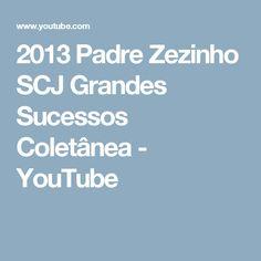 2013 Padre Zezinho SCJ Grandes Sucessos Coletânea - YouTube