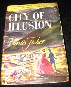 1941   CITY OF ILLUSION Vardis Fisher  - First Edition Hard Cover dj