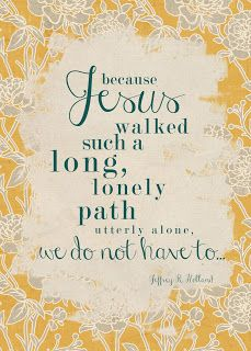 """""""Because Jesus walked such a long, lonely path utterly alone, we don't have to."""" Elder Jeffrey R. The Church of Jesus Christ of Latter-Day Saints. Lds Quotes, Quotable Quotes, Gospel Quotes, Mormon Quotes, Mormon Messages, Lds Memes, Bible Qoutes, Funny Messages, Uplifting Quotes"""