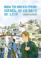 How to Understand Israel in 60 Days or Less PN6727.G64 H68 2016 Galesburg Graphic Novels
