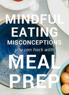 Meal prep is an awesome tool for finding an easy and simple way to eat healthy. Thank goodness it solves the 3 most common mindful eating misconceptions!