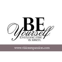 be yourself! https://www.facebook.com/VisionExpansion