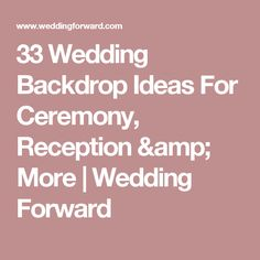 33 Wedding Backdrop Ideas For Ceremony, Reception & More | Wedding Forward