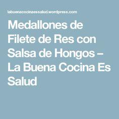 Medallones de Filete de Res con Salsa de Hongos – La Buena Cocina Es Salud