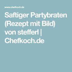 Saftiger Partybraten (Rezept mit Bild) von stefferl   Chefkoch.de