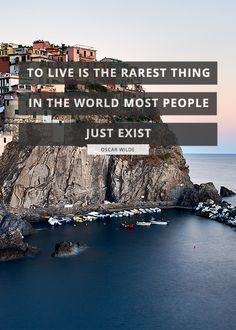 """""""To live is the rarest thing in the world most people just exist."""" — Oscar Wilde 