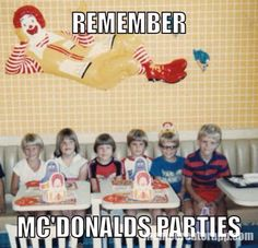 I had my 7th and 8th birthday parties at McD's...was so exciting back then....and it had the cool playground :)