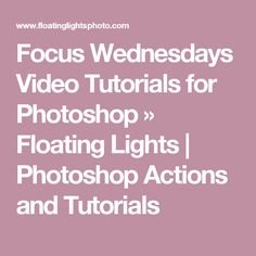 Focus Wednesdays Video Tutorials for Photoshop » Floating Lights | Photoshop Actions and Tutorials