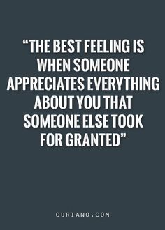 Exactly. Never take anyone for granted. And if you do, don't be upset when someone else appreciates every little thing about them. ❤️