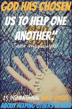 God has chosen us to help one another. Check Out 25 Inspirational Bible Verses About Helping Others In Need