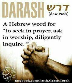 Darash: (Hebrew) to seek in prayer, ask in worship, diligently inquire. Hebrew Prayers, Biblical Hebrew, Hebrew Words, Bible Quotes, Bible Verses, Scriptures, Hebrew Quotes, Scripture Art, Messianic Judaism