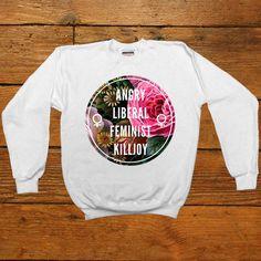 Angry Liberal Feminist Killjoy -- Women's Sweatshirt/Long-Sleeve – Feminist Apparel
