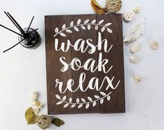 "Wash, soak, relax FEATURES: Size is 11"" x 14"" Handmade at our sign studio Solid wood with dark stain White painted lettering Includes keyhole on back for easy hanging"