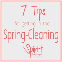 7 Tips for Getting in the Spring-Clean Spirit #springcleaning #cleaning #spring