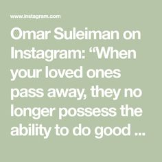 "Omar Suleiman on Instagram: ""When your loved ones pass away, they no longer possess the ability to do good deeds. The Prophet (pbuh) specified certain deeds they wish…"""