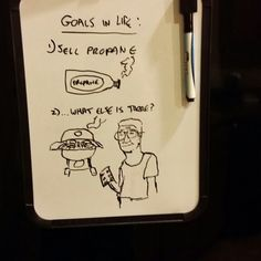 """Everybody needs a """"Why"""" to explain their goals...well, here's mine that I wrote on my refrigerator marker board... #why #goals #propane #koth #hankhill #hank #hill #lifegoals #whenigrowup #l4l #f4f   Lol BTW I'm totally joking...this is all just in fun"""