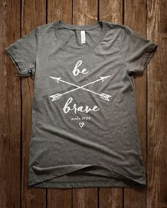 Be Brave Christian T-Shirt for women. This ultra-soft tri-blend Psalm 31:24 t-shirt is a cute way to declare to be brave and courageous in the Lord.