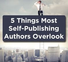 5 Things Most Self-Publishing Authors Overlook | Book Marketing Tools Blog