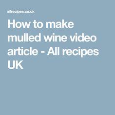 How to make mulled wine video article - All recipes UK