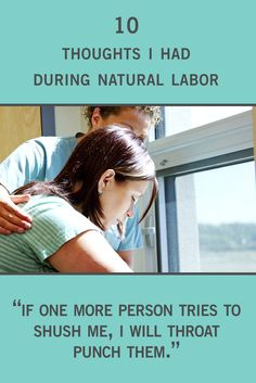 Pain is a real thing during natural labor. You can give us tips, tell us which techniques to use, or what videos to watch, but if you mention any of this during our natural birth, we won't be happy.