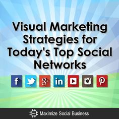 Visual marketing strategies for today's top social networks. Learn how to get the most out of your videos and graphics.