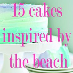 Lovely! 15 Cakes Inspired by the Beach.  Pinned for the adorable beach ball cake pops :)