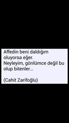 Affedin beni daldığım oluyorsa eğer Neyleyim gönlümce değil hu olup bitenler Cahit Zarifoğlu