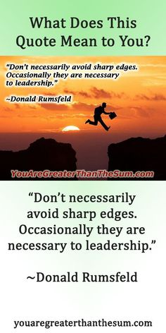 """""""Don't necessarily avoid sharp edges. Occasionally they are necessary to leadership."""" ~Donald Rumsfeld #youaregreater #inspirationalquotes #personaldevelopment #personalgrowth #selfhelp #personalgrowth #selfimprovement #donaldrumsfeld #donaldrumsfeldquote"""