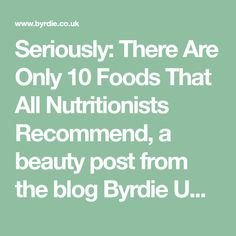Seriously: There Are Only 10 Foods That All Nutritionists Recommend, a beauty post from the blog Byrdie UK, written by Byrdie UK on Bloglovin'
