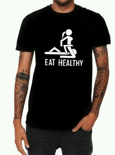 Eat Healthy T-Shirt mens rude funny logo sexy tee valentines day Rude T Shirts, Funny Shirts For Men, Funny Tee Shirts, Dad To Be Shirts, Cool Shirts, Funny T Shirt Sayings, T Shirts With Sayings, Stylish Mens Outfits, Edgy Outfits