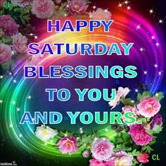 Happy Saturday Blessings To You And Yours good morning saturday saturday quotes…