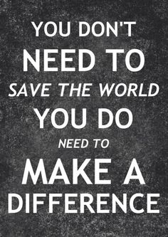 Don't save the world. Make a Difference. Save The World, We Are The World, Volunteer Quotes, Make A Difference, Grey's Anatomy, Inspire Me, Wise Words, Quotes To Live By, Favorite Quotes