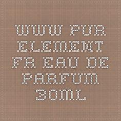www.pur-element.fr - Eau de parfum 30ml
