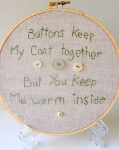 Buttons keep my coat together. But you keep me warm inside.