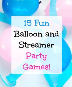 15 fun balloon and streamer party games perfect for any kids birthday parties. You can also play any of these when kids are bored!