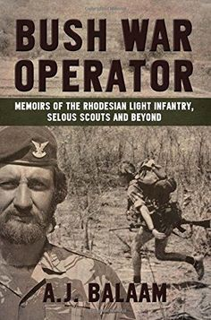 Buy Bush War Operator: Memoirs of the Rhodesian Light Infantry, Selous Scouts and beyond by Andrew Balaam and Read this Book on Kobo's Free Apps. Discover Kobo's Vast Collection of Ebooks and Audiobooks Today - Over 4 Million Titles! Military Life, Military History, Military Service, Military Special Forces, Brothers In Arms, Special Ops, All Nature, History Facts, Strange History
