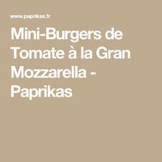 Mini-Burgers de Tomate à la Gran Mozzarella - Paprikas