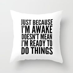 Just Because I'm Awake Doesn't Mean I'm Ready To Do Things Throw Pillow by CreativeAngel - Cover x with pillow insert Funny Throw Pillows, Cute Pillows, Cricut, My New Room, My Room, Teen Room Decor, Bedroom Decor, Bedroom Ideas, Funny Relatable Memes
