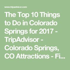 The Top 10 Things to Do in Colorado Springs for 2017 - TripAdvisor - Colorado Springs, CO Attractions - Find What to Do Today, This Weekend, or in March