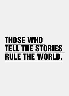 those who tell the stories rule the world