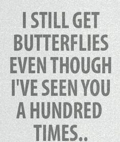 I still get butterflies even though I've seen you a hundred times. /// he will always be my true love #relationship
